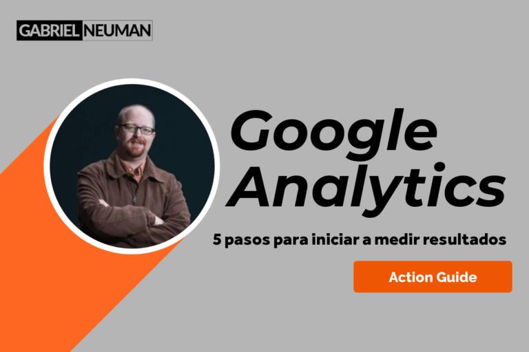 Google Analytics 101: 5 pasos para iniciar a medir resultados.