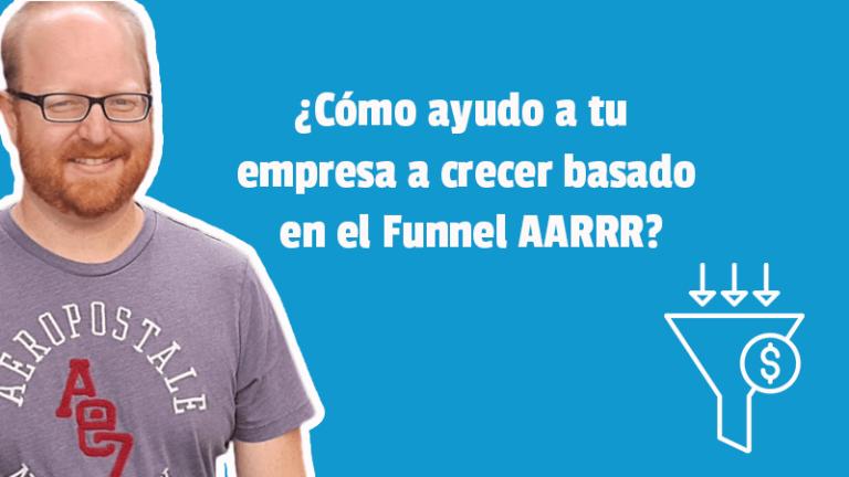 ¿Cómo ayudo a tu empresa a crecer basado en el Funnel AARRR?