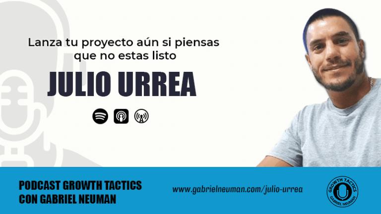 Julio Urrea: Lanza tu proyecto aún si piensas que no estas listo.