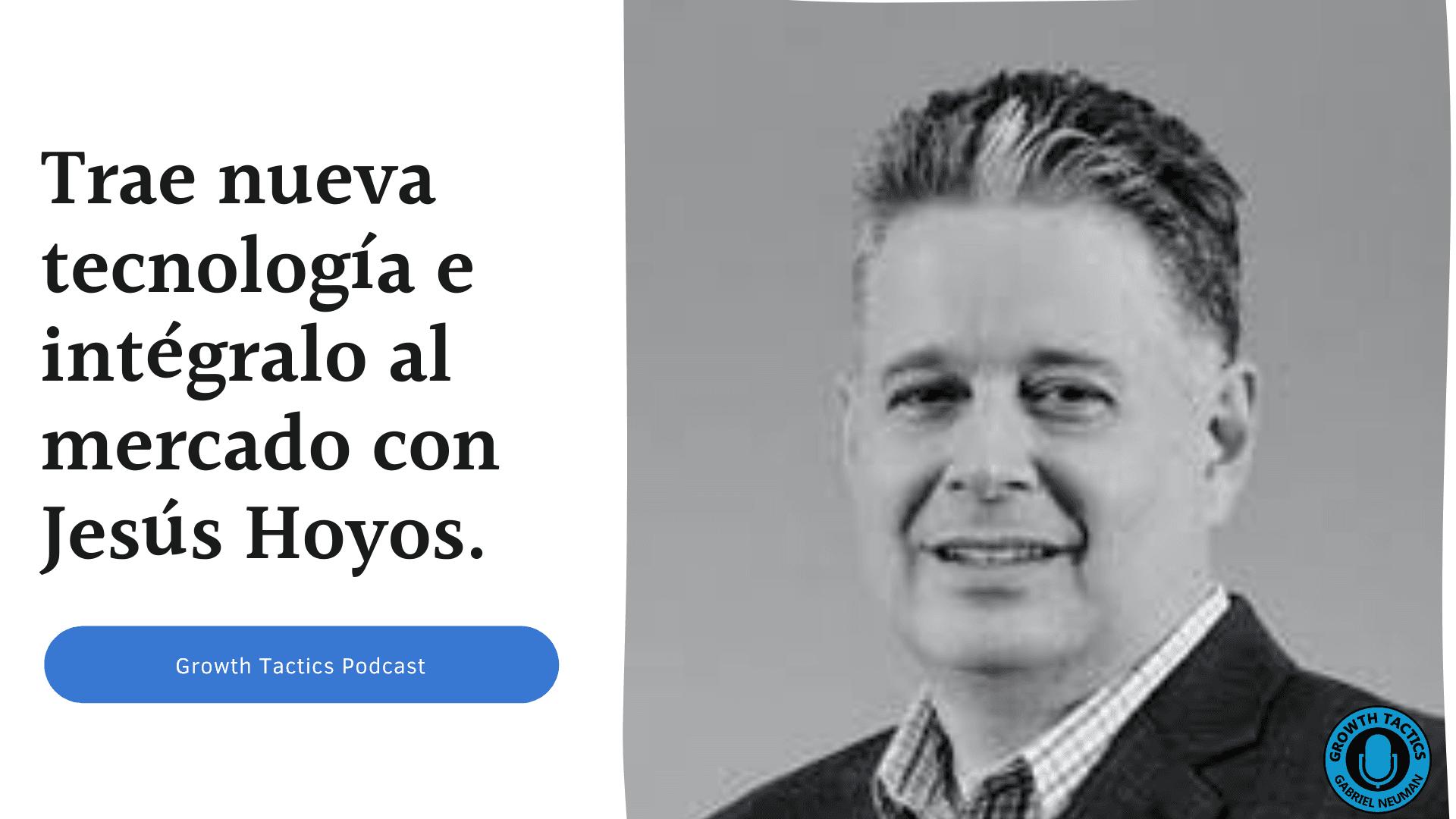 Jesús Hoyos trae nuevas tecnologías al mercado y las integra al ecosistema MarTech.