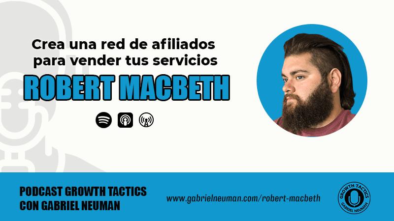 Robert Macbeth: Crea una red de afiliados para vender tus servicios.