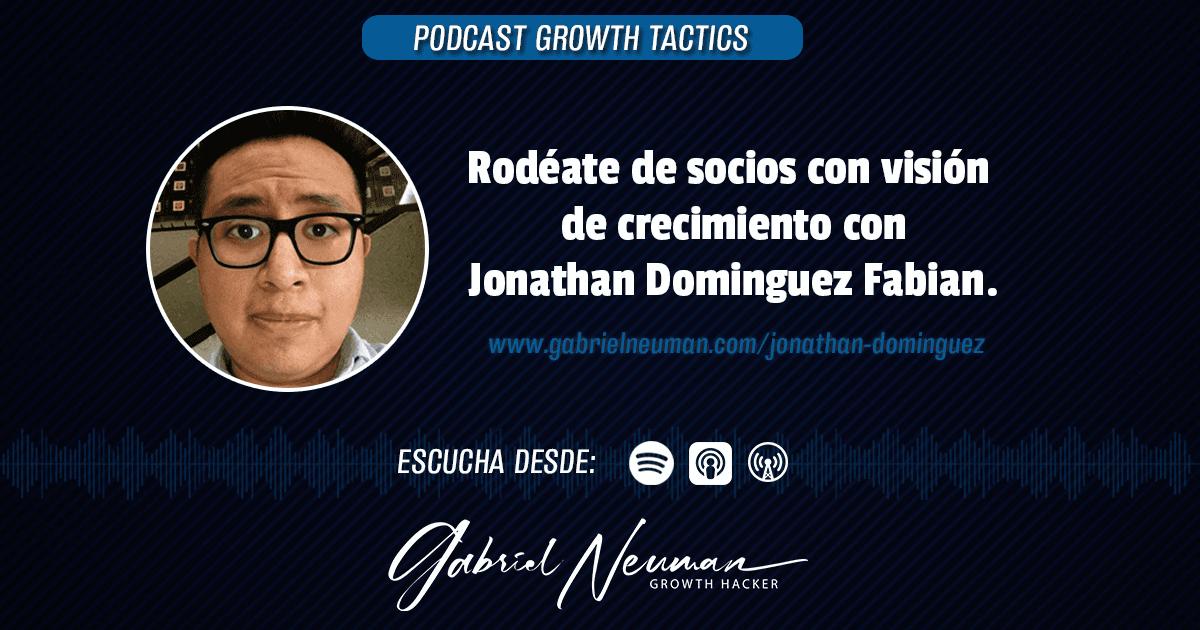 Rodéate de socios con visión de crecimiento con Jonathan Dominguez Fabian.