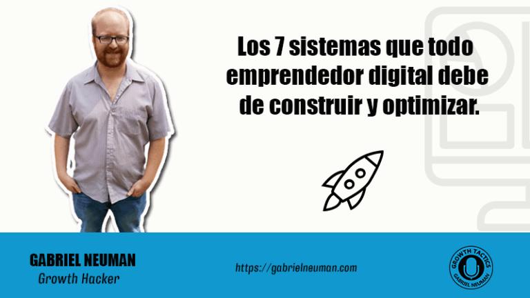 Los siete sistemas que todo emprendedor digital debe de construir y optimizar.