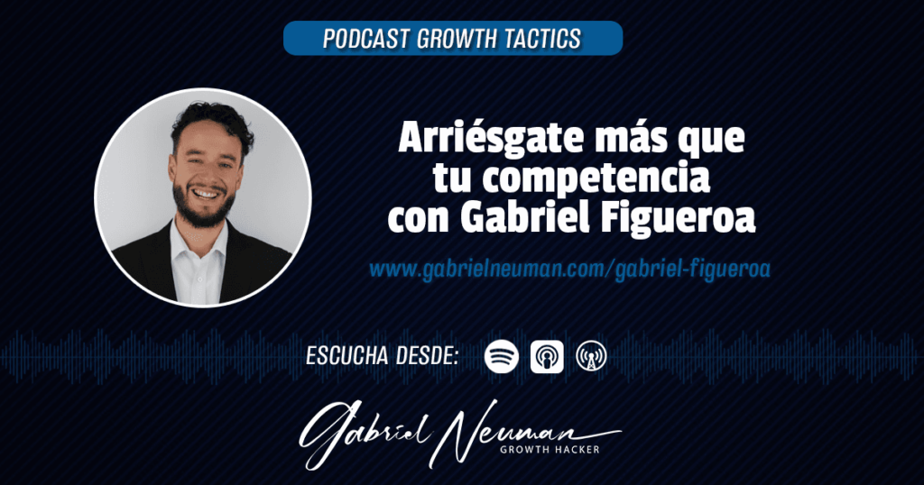 Arriésgate más que tu competencia con Gabriel Figueroa