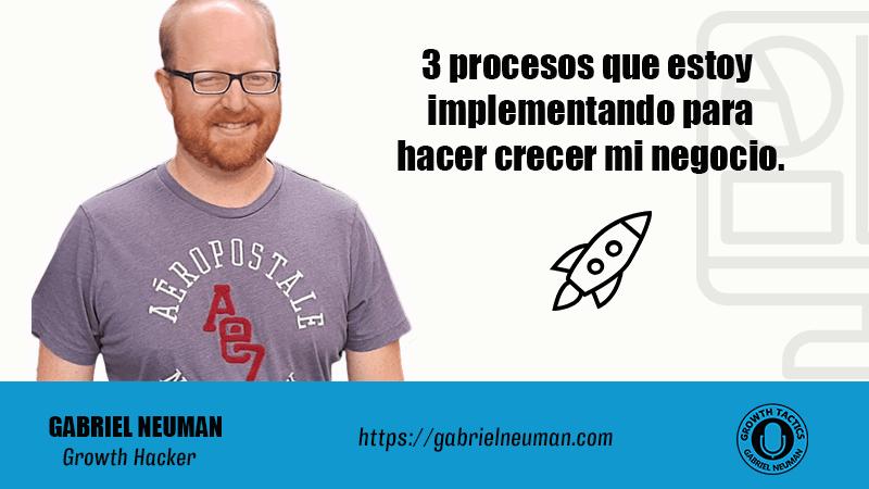 3 procesos que estoy implementando para hacer crecer mi negocio.